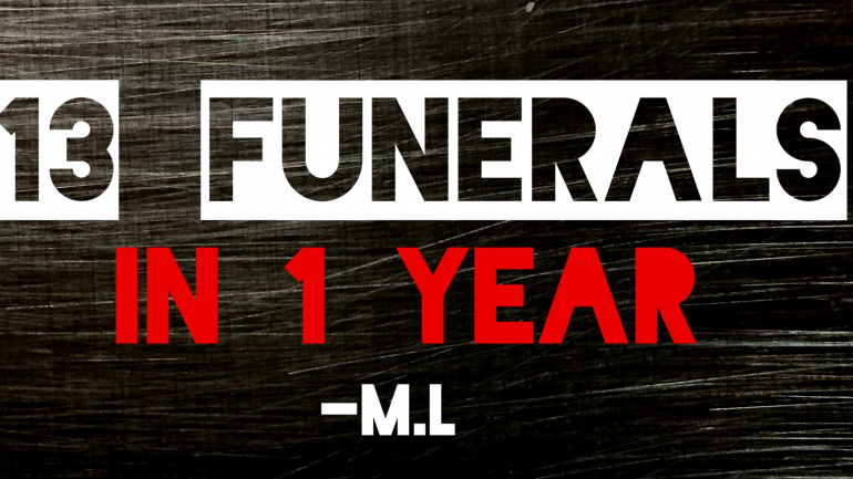 13 funerals in 1 year.