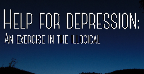 Help for Depression: An Exercise in the Illogical