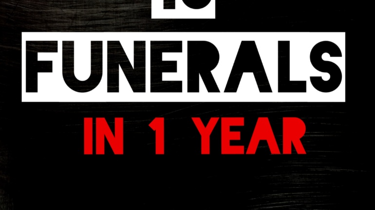 13 Funerals in 1 year